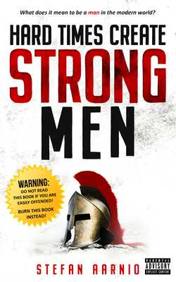 Hard Times Create Strong Men - Aarnio, Stefan