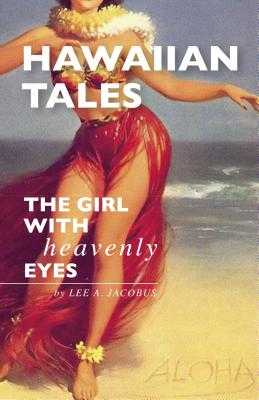 Hawaiian Tales: The Girl with Heavenly Eyes - Jacobus, Lee A