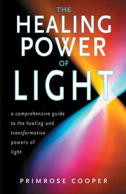 Healing Power of Light: A Comprehensive Guide to the Healing and Transformative Power of Light - Cooper, Primrose