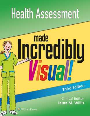Health Assessment Made Incredibly Visual - Lippincott Williams & Wilkins
