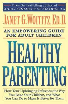 Healthy Parenting: An Empowering Guide for Adult Children - Woititz, Janet Geringer (Editor)