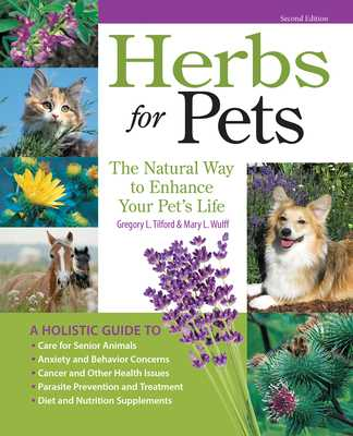 Herbs for Pets: The Natural Way to Enhance Your Pet's Life - Wulff, Mary L, and Tilford, Greg L