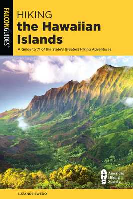 Hiking the Hawaiian Islands: A Guide To 72 Of The State's Greatest Hiking Adventures - Swedo, Suzanne