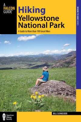 Hiking Yellowstone National Park: A Guide to More Than 100 Great Hikes - Schneider, Bill