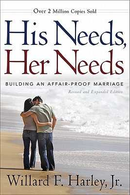 His Needs, Her Needs: Building an Affair-Proof Marriage - Harley, Willard F, Jr.