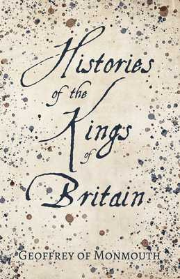 Histories of the Kings of Britain - Evans, Sebastian, and Geoffrey of Monmouth
