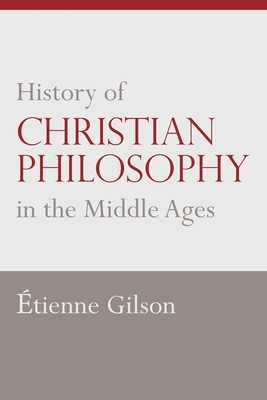 History of Christian Philosophy in the Middle Ages - Gilson, Etienne