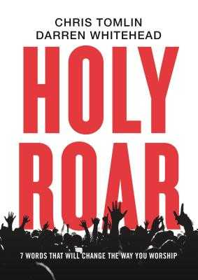 Holy Roar: 7 Words That Will Change The Way You Worship - Tomlin, Chris, and Whitehead, Darren
