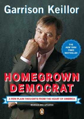 Homegrown Democrat: A Few Plain Thoughts from the Heart of America - Keillor, Garrison