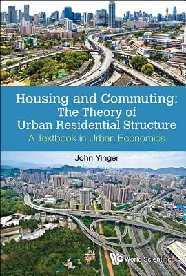 Housing and Commuting: The Theory of Urban Residential Structure - A Textbook in Urban Economics - Yinger, John
