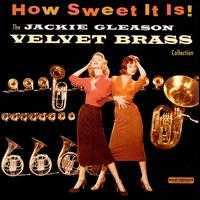 How Sweet It Is! The Jackie Gleason Velvet Brass Collection - Jackie Gleason