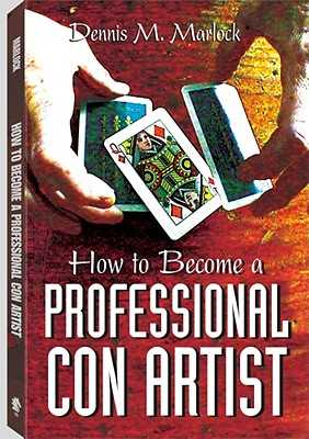 How to Become a Professional Con Artist - Marlock, Dennis M