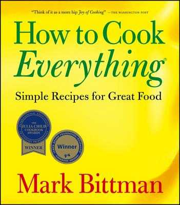 How to Cook Everything: Simple Recipes for Great Food - Bittman, Mark