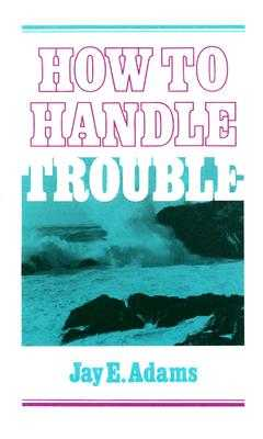 How to Handle Trouble - Adams, Jay E
