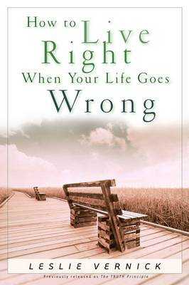 How to Live Right When Your Life Goes Wrong - Vernick, Leslie