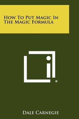 How To Put Magic In The Magic Formula - Carnegie, Dale