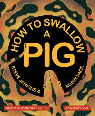 How to Swallow a Pig: Step-By-Step Advice from the Animal Kingdom - Jenkins, Steve, and Page, Robin