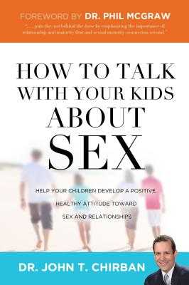 How to Talk with Your Kids about Sex - Chirban, John, Dr., and McGraw, Phil, Dr. (Foreword by)