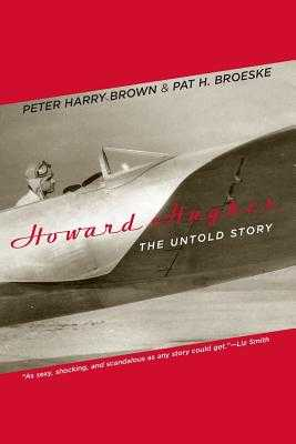 Howard Hughes: The Untold Story - Brown, Peter Harry, and Broeske, Pat H
