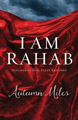 I Am Rahab: Touched by God, Fully Restored - Miles, Autumn