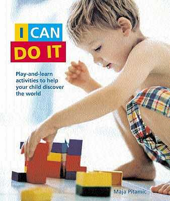 I Can Do it: Play-and-learn Activities to Help Your Child Discover the World the Montessori Way - Pitamic, Maja
