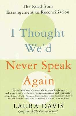 I Thought We'd Never Speak Again: The Road from Estrangement to Reconciliation - Davis, Laura