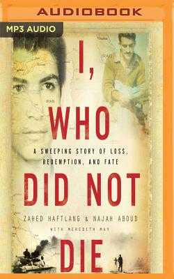 I, Who Did Not Die: A Sweeping Story of Loss, Redemption, and Fate - Haftlang, Zahed, and Aboud, Najah, and Naramore, Mikael (Read by)