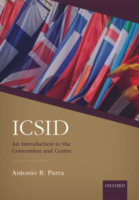 ICSID: An Introduction to the Convention and Centre - Parra, Antonio R.