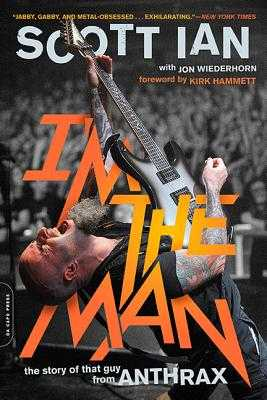 I'm the Man: The Story of That Guy from Anthrax - Ian, Scott