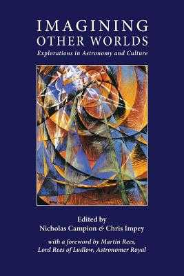 Imagining Other Worlds: Explorations in Astronomy and Culture - Campion, Nicholas (Editor), and Impey, Chris (Editor)