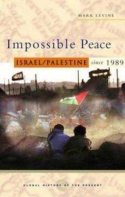 Impossible Peace: Israel/Palestine Since 1989 - Levine, Mark