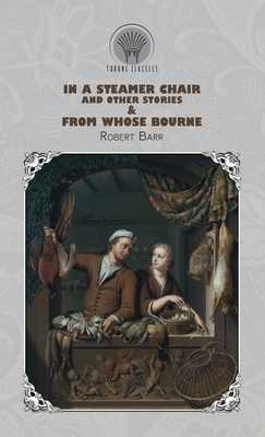 In a Steamer Chair, and Other Stories & From Whose Bourne - Barr, Robert