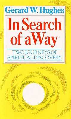 In Search of a Way: Two Journeys of Spiritual Discovery - Hughes, Gerard W.