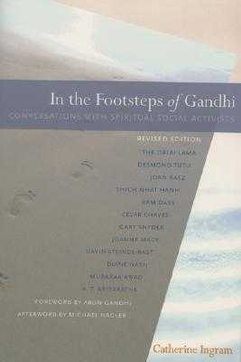 In the Footsteps of Gandhi: Conversations with Spiritual Social Activists - Ingram, Catherine, and Gandhi, Arun (Foreword by)