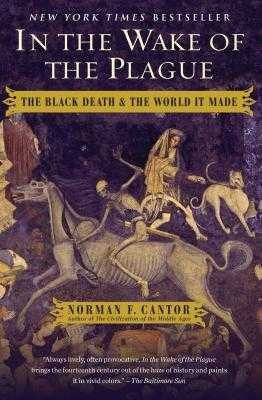 In the Wake of the Plague: The Black Death and the World It Made - Cantor, Norman F