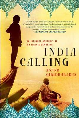 India Calling: An Intimate Portrait of a Nation's Remaking - Giridharadas, Anand