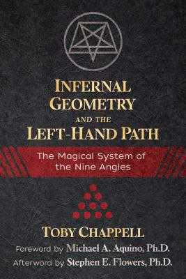 Infernal Geometry and the Left-Hand Path: The Magical System of the Nine Angles - Chappell, Toby, and Aquino, Michael A (Foreword by), and Flowers, Stephen E (Afterword by)