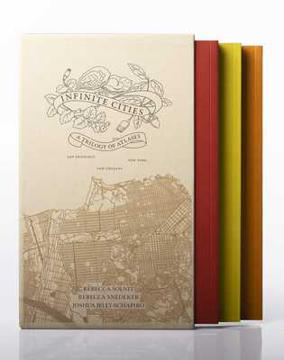 Infinite Cities: A Trilogy of Atlases--San Francisco, New Orleans, New York - Solnit, Rebecca, and Jelly-Schapiro, Joshua, and Snedeker, Rebecca