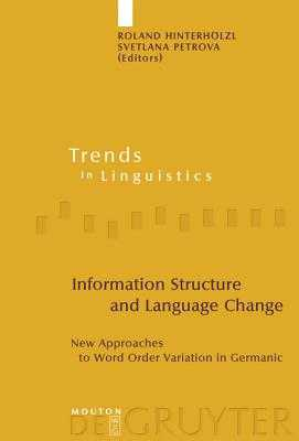 Information Structure and Language Change: New Approaches to Word Order Variation in Germanic - Hinterholzl, Roland (Editor), and Petrova, Svetlana (Editor)