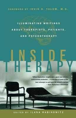 Inside Therapy: Illuminating Writings about Therapists, Patients, and Psychotherapy - Rabinowitz, Ilana (Editor), and Yalom, Irvin D (Foreword by)