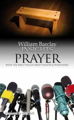 Insights: What the Bible Tells Us About Prayer - Barclay, William, and Bell, John (Foreword by)