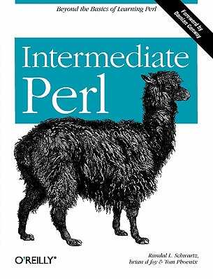 Intermediate Perl - Schwartz, Randal L, and Phoenix, Tom, and Foy, Brian D