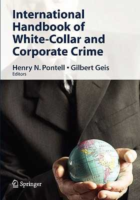 International Handbook of White-Collar and Corporate Crime - Pontell, Henry N. (Editor), and Geis, Gilbert L. (Editor)