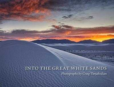Into the Great White Sands - Varjabedian, Craig (Photographer), and Mish, Jeanetta Calhoun (Contributions by), and Ditmanson, Dennis (Contributions by)