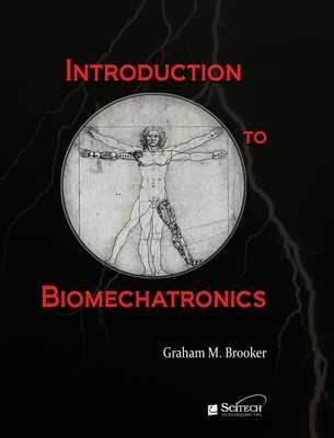 Introduction to Biomechatronics - Brooker, Graham M.