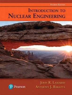 Introduction to Nuclear Engineering - Lamarsh, John, and Baratta, Anthony