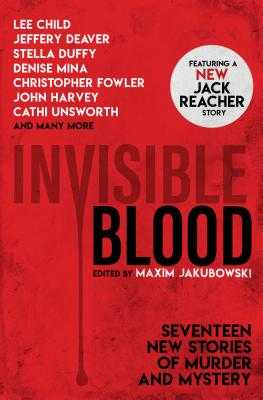 Invisible Blood - Jakubowski, Maxim (Editor), and Child, Lee, and Deaver, Jeffery, New