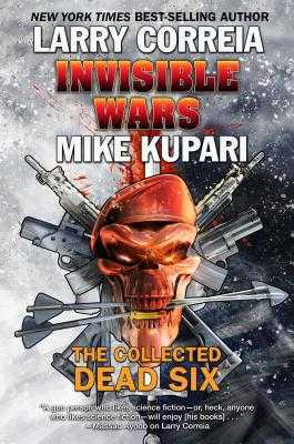 Invisible Wars: The Collected Dead Six - Correia, Larry, and Kupari, Mike