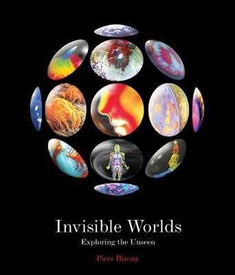 Invisible Worlds: Exploring the Unseen - Bizony, Piers, and Al-Khalili, Jim, Dr. (Consultant editor)