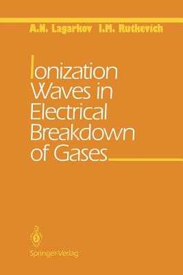 Ionization Waves in Electrical Breakdown of Gases - Lagarkov, A N, and Rutkevich, I M